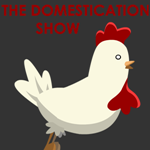 The Domestication Show